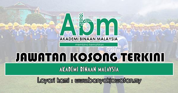 Jawatan Kosong 2019 di Akademi Binaan Malaysia (ABM)