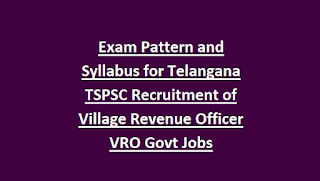 Exam Pattern and Syllabus for Telangana TSPSC Recruitment of Village Revenue Officer VRO Govt Jobs Notification 2018