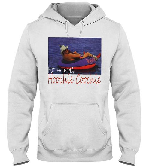 Hotter Than A Hoochie Coochie Hoodie, Hotter Than A Hoochie Coochie Alan Jackson, Hotter Than A Hoochie Coochie T Shirt,