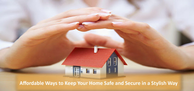 Affordable Ways to Keep Your Home Safe and Secure in a Stylish Way
