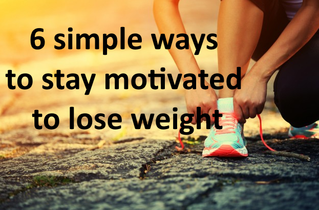 6 simple ways to stay motivated to lose weight
