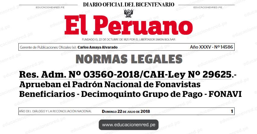 Res. Adm. Nº 03560-2018/CAH-Ley Nº 29625 - Resolución Administrativa que aprueba el Padrón Nacional de Fonavistas Beneficiarios - Decimoquinto Grupo de Pago - FONAVI - www.fonavi-st.gob.pe