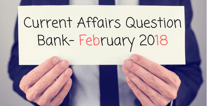 Monthly Current Affairs Question Bank- February 2018