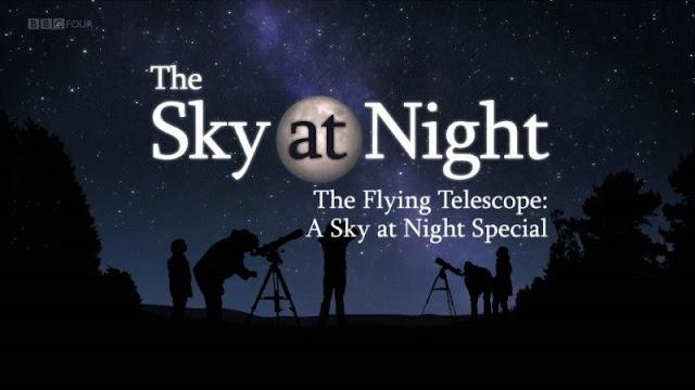 BBC The Sky at Night - The Flying Telescope (2018) - Kính viễn vọng di động