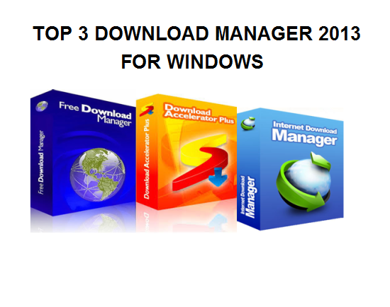 Top 3 Download Manager 2013 for Windows OS ~ Tracktec