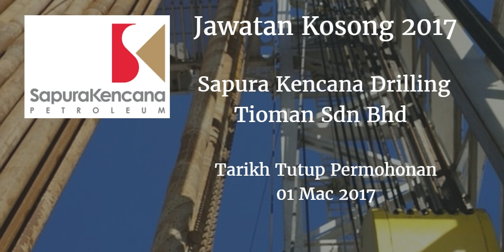 Jawatan Kosong Sapura Kencana Drilling Tioman Sdn Bhd 01 Mac 2017
