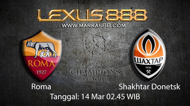 BOLA88 - PREDIKSI TARUHAN BOLA ROMA VS SHAKTAR DONETSK 14 MARET 2018 ( UEFA CHAMPIONS LEAGUE )