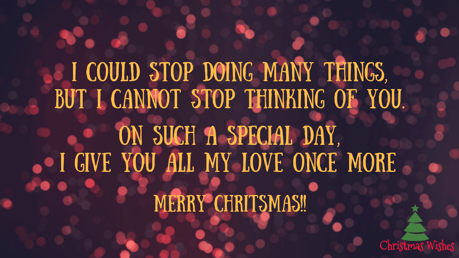20 beautiful merry christmas messages and wishes for your 3 i could stop doing many thingsbut i cannot stop thinking of you on such a special day i give you all my love once morerry christmas kristyandbryce Choice Image