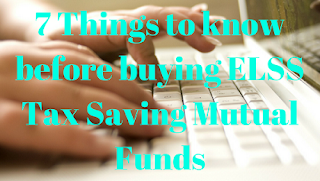 7 Things to know before buying ELSS Tax Saving Mutual Funds
