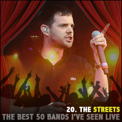 The Best 50 Bands I've Seen Live: 20. The Streets
