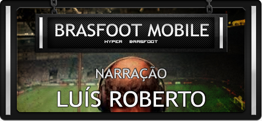 Brasfoot Mobile - Narração Luís Roberto, narrações brasfoot android, brasfoot celular, registro bf android, brasfoot premium registrado
