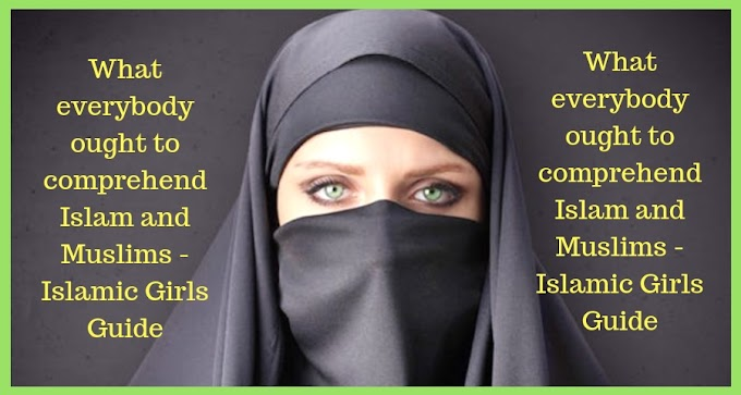What everybody ought to comprehend Islam and Muslims - Islamic Girls Guide
