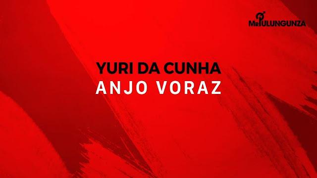 Resultado de imagem para Yuri da Cunha - Anjo Voraz