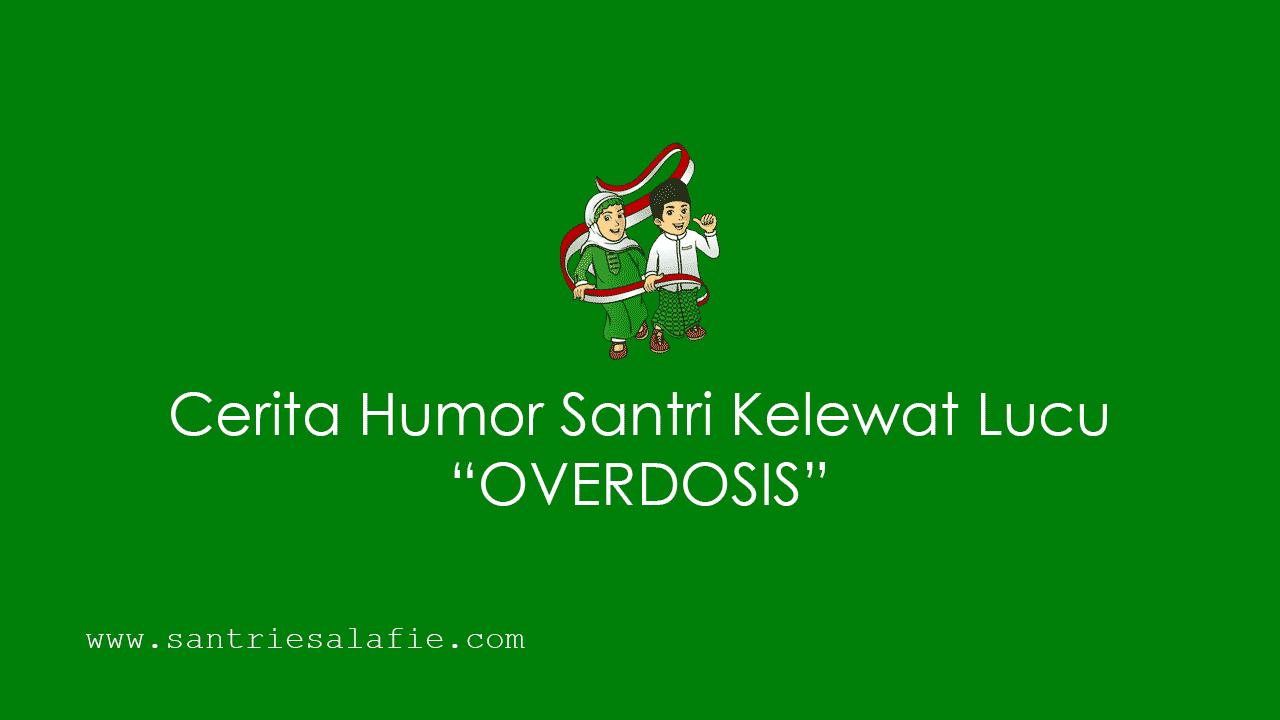 Cerita Humor Santri Kelewat Lucu OVERDOSIS by Santrie Salafie