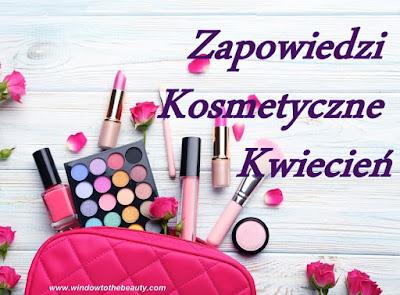 nowości kosmetyczne kwiecień 2019