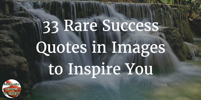 "Header image for ""33 Rare Success Quotes In Images To Inspire You"" article about motivational pictures that inspire one to succeed."