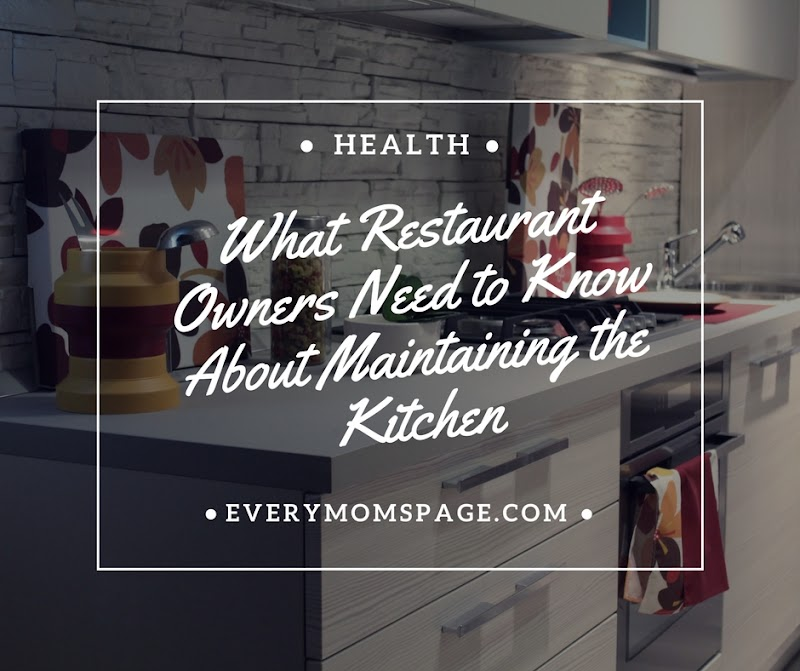 What Restaurant Owners Need to Know About Maintaining the Kitchen