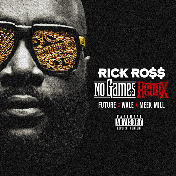 Rick Ross - No Games (Remix) [feat. Future, Wale & Meek Mill] - Single  Cover
