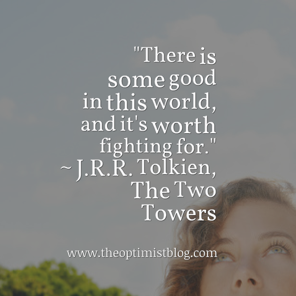 """There is some good in this world, and it's worth fighting for."" ~ J.R.R. Tolkien, The Two Towers"