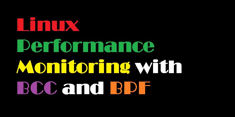 Monitoring Linux Performance with BCC and BPF Dynamic