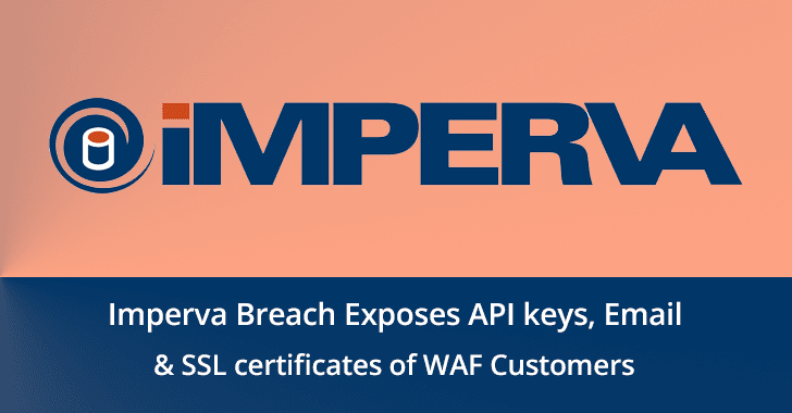 Imperva  - Imperva - Imperva Hacked – Email addresses, API keys & SSL certificates Exposed