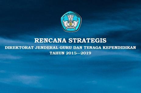 Download Rencana Strategis Direktorat Jendral Guru dan Tenaga Kependidikan Tahun 2015-2019 Format Pdf