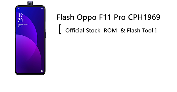 Flash Oppo F11 Pro CPH1969 [ Official Stock ROM & Flash Tool