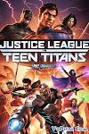 Liên Minh Công Lý vs Nhóm Teen Titans - Justice League vs. Teen Titans