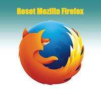 Cara Reset / Setel Ulang Mozilla Firefox