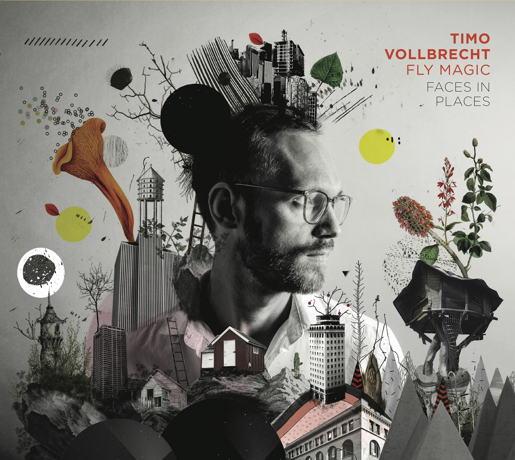 Timo Vollbrecht Fly Magic - Faces In Places (BERTHOLD RECORDS March 16,  2018)
