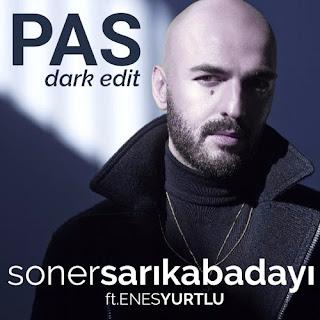 Soner Sarıkabadayı Ft. Enes Yurtlu - Pas (Dark Edit 2016)
