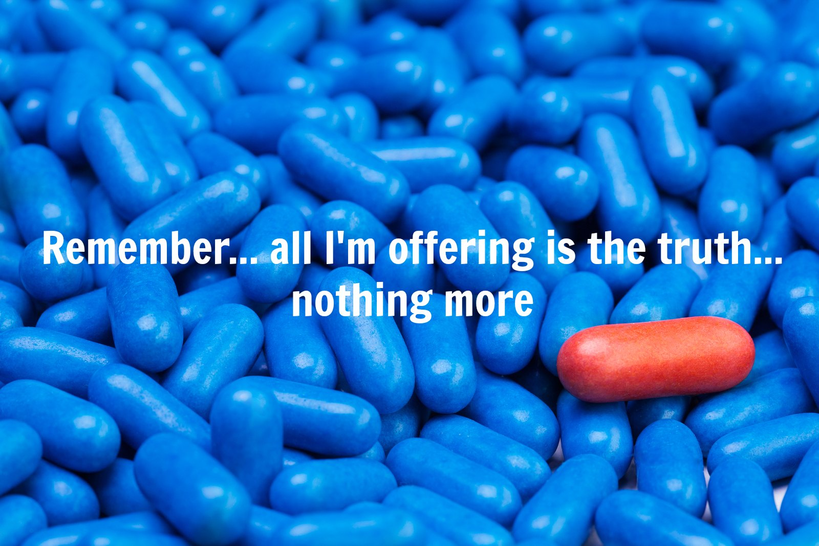 matrix red pill blue pill You take the blue pill - the story ends, you wake up in your bed and believe  whatever you want to believe you take the red pill - you stay in wonderland and i .