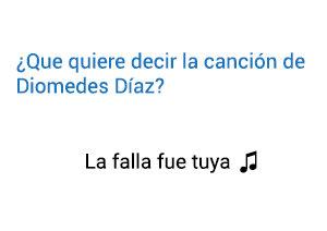 Significado de la canción La Falla Fue Tuya Diomedes Díaz.