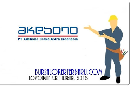 Lowongan Kerja PT. Akebono Brake Astra Indonesia Juli 2019