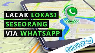 Cara Lacak Lokasi Seseorang Dengan Whatsapp Tanpa Ketahuan