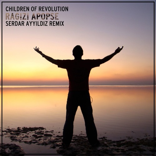 Children Of Revolution - Ragizi Apopse (Serdar AYYILDIZ Remix)