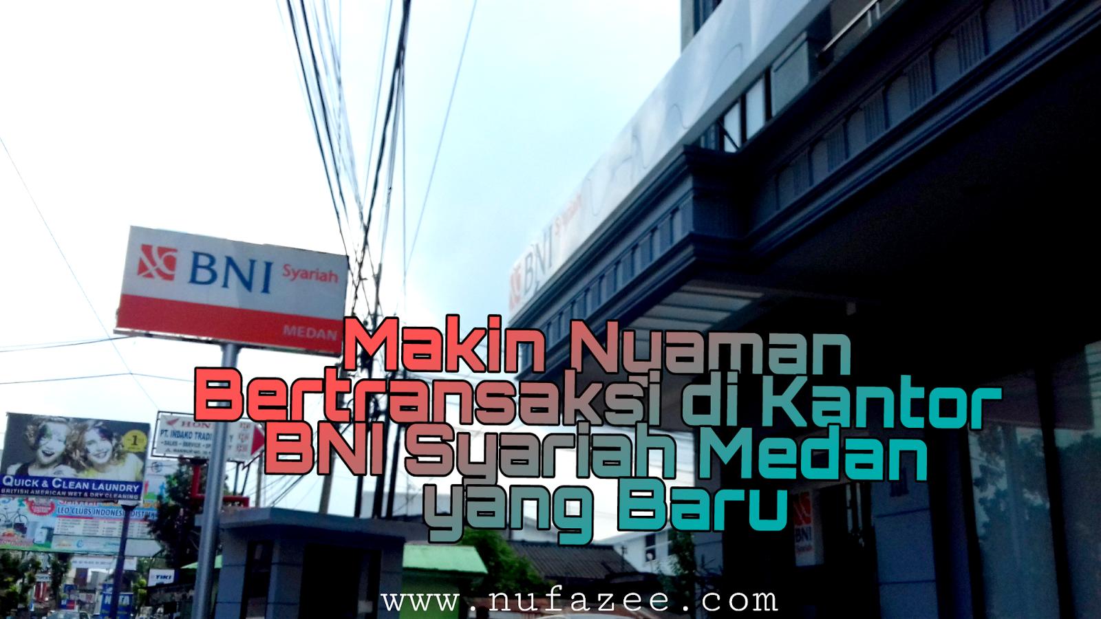 Makin Nyaman Transaksi Di Kantor Bni Syariah Medan Yang Baru Nufazee Parenting Blogger Medan