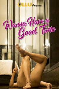 Download [18+] Wanna Have A Good Time (2019) Season 01 {All Episodes} 720p – ULLU Original