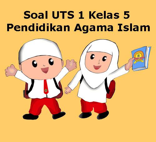 Soal Uts Pai Pendidikan Agama Islam Kelas 5 Semester 1 Tahun 2018 Juragan Les