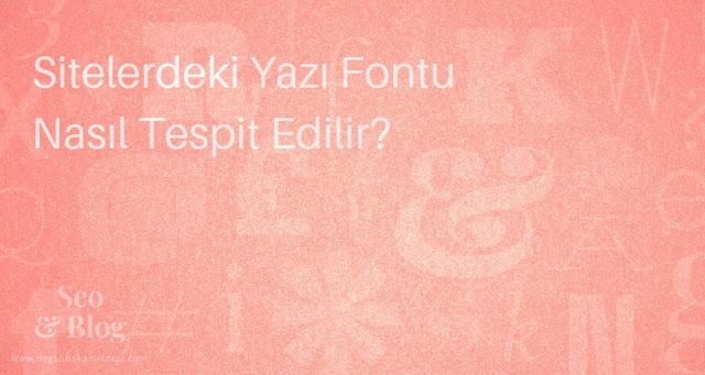 Sitelerdeki Yazı Fontu Nasıl Tespit Edilir?