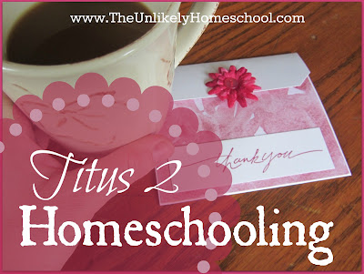 Titus 2 Homeschooling-The Unlikely Homeschool