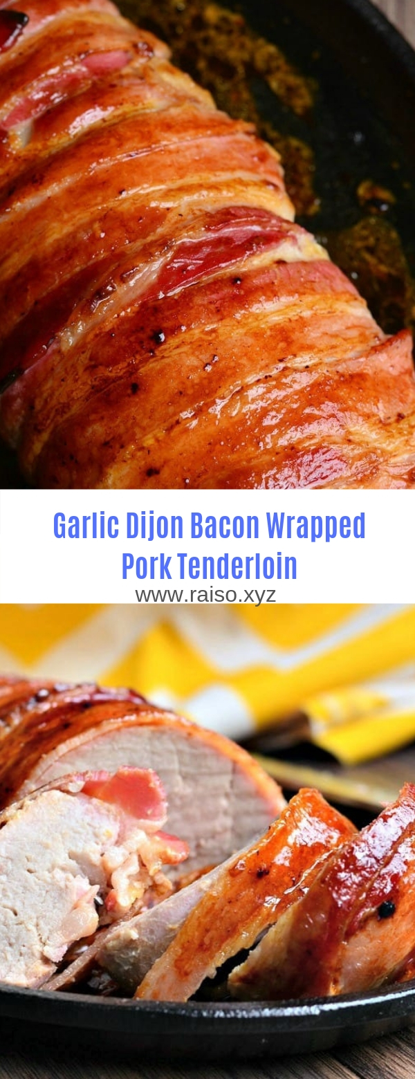 Garlic Dijon Bacon Wrapped Pork Tenderloin