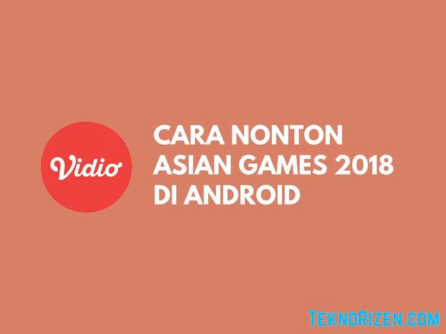 Cara Streaming Asian Games 2018 di Android (Siaran Lengkap)