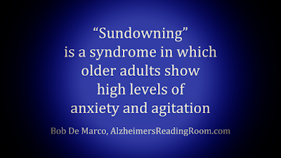 Sundowning is a major problem for Alzheimer's caregivers.  Dementia patients can get aggressive and very disruptive.