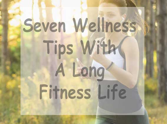 Wellness Tips With A Long Fitness Life