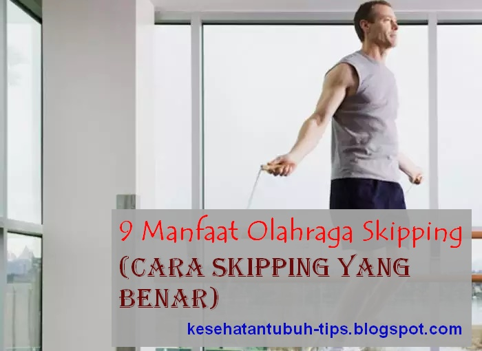 Manfaat Olahraga Skipping (Cara Skipping Yang Benar)
