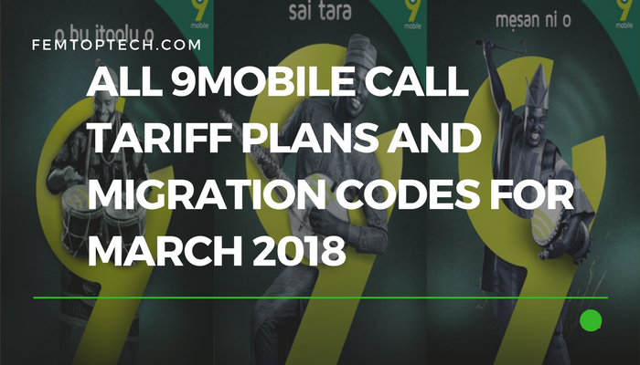 All 9Mobile Call Tariff Plans And Migration Codes For March 2018