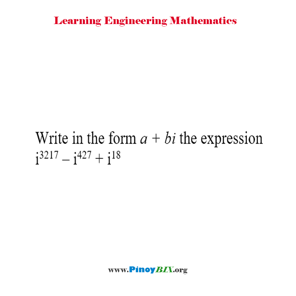 Write in the form a + bi the expression i^3217 – i^427 + i^18.