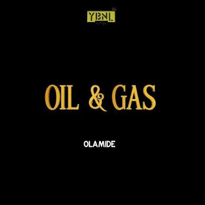 Lyrics: Olamide – Oil & Gas
