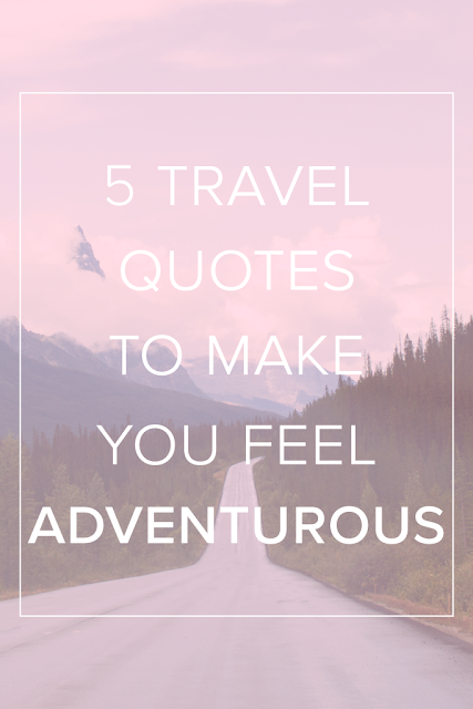 5 Travel Quotes to Make You Feel Adventurous - The Wanderful Soul Blog
